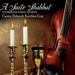 A Suite Shabbat by Cantor Deborah Katschko-Gray